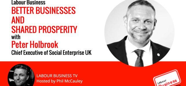 Better Businesses and Shared Prosperity : Peter Holbrook on Social Enterprise